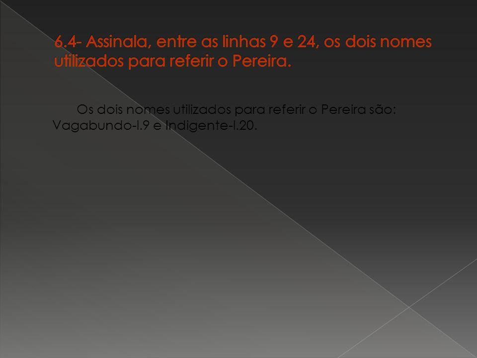 6.4- Assinala, entre as linhas 9 e 24, os dois nomes utilizados para referir o Pereira.