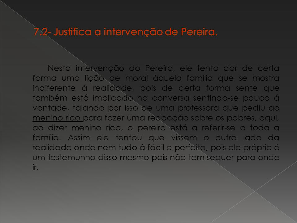 7.2- Justifica a intervenção de Pereira.