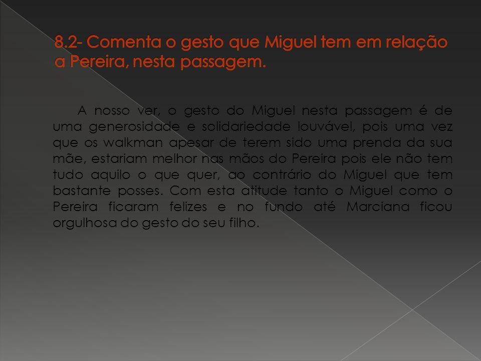 8.2- Comenta o gesto que Miguel tem em relação a Pereira, nesta passagem.