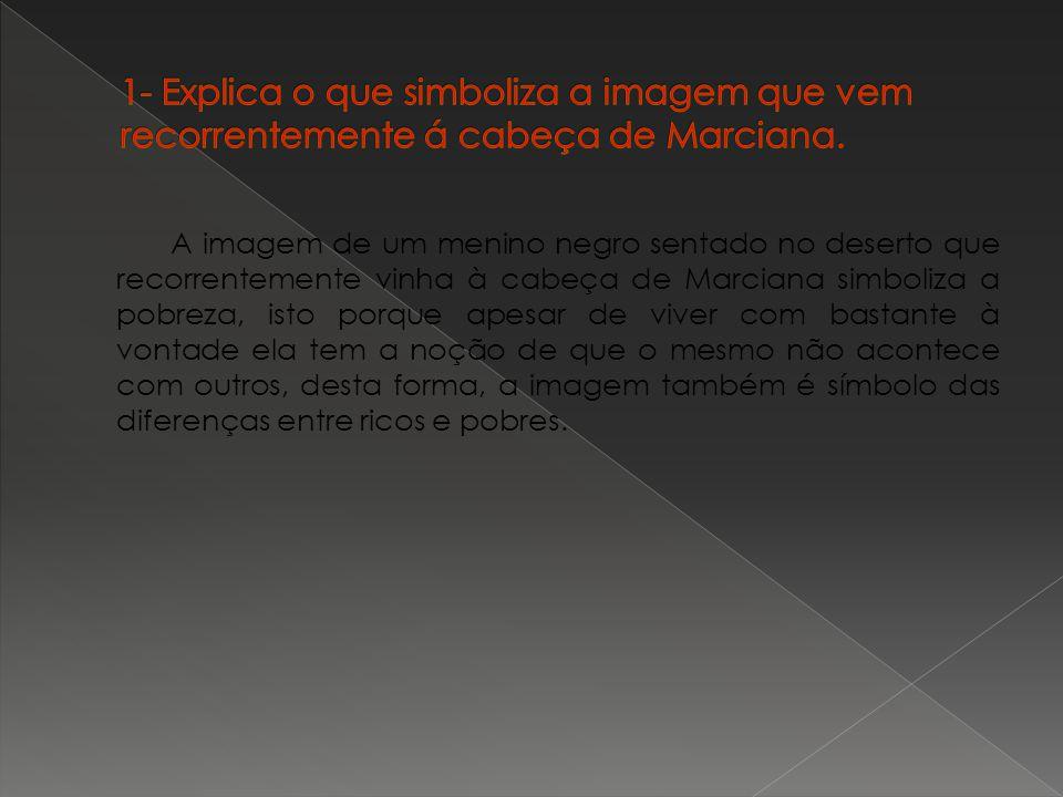 1- Explica o que simboliza a imagem que vem recorrentemente á cabeça de Marciana.