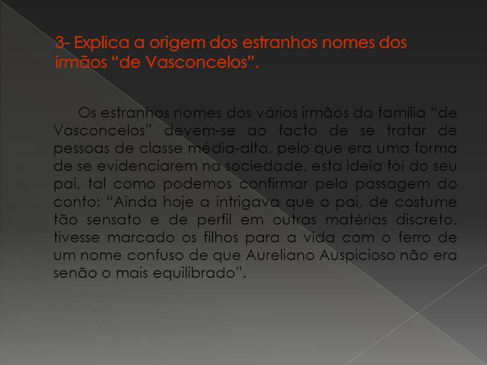 3- Explica a origem dos estranhos nomes dos irmãos de Vasconcelos .