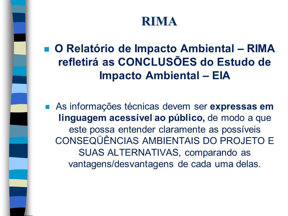 RIMA O Relatório de Impacto Ambiental – RIMA refletirá as CONCLUSÕES do Estudo de Impacto Ambiental – EIA.