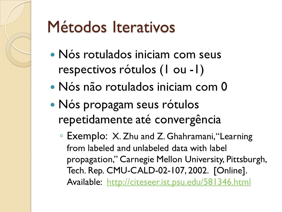 Métodos Iterativos Nós rotulados iniciam com seus respectivos rótulos (1 ou -1) Nós não rotulados iniciam com 0.