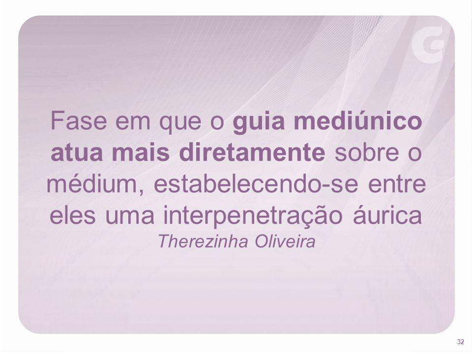 Fase em que o guia mediúnico atua mais diretamente sobre o médium, estabelecendo-se entre eles uma interpenetração áurica Therezinha Oliveira