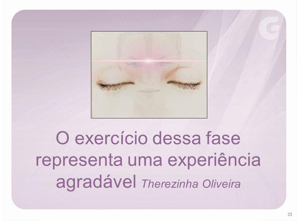 O exercício dessa fase representa uma experiência agradável Therezinha Oliveira