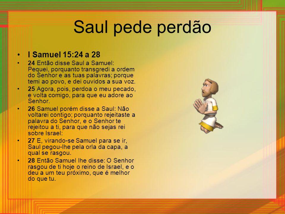 Saul pede perdão I Samuel 15:24 a 28