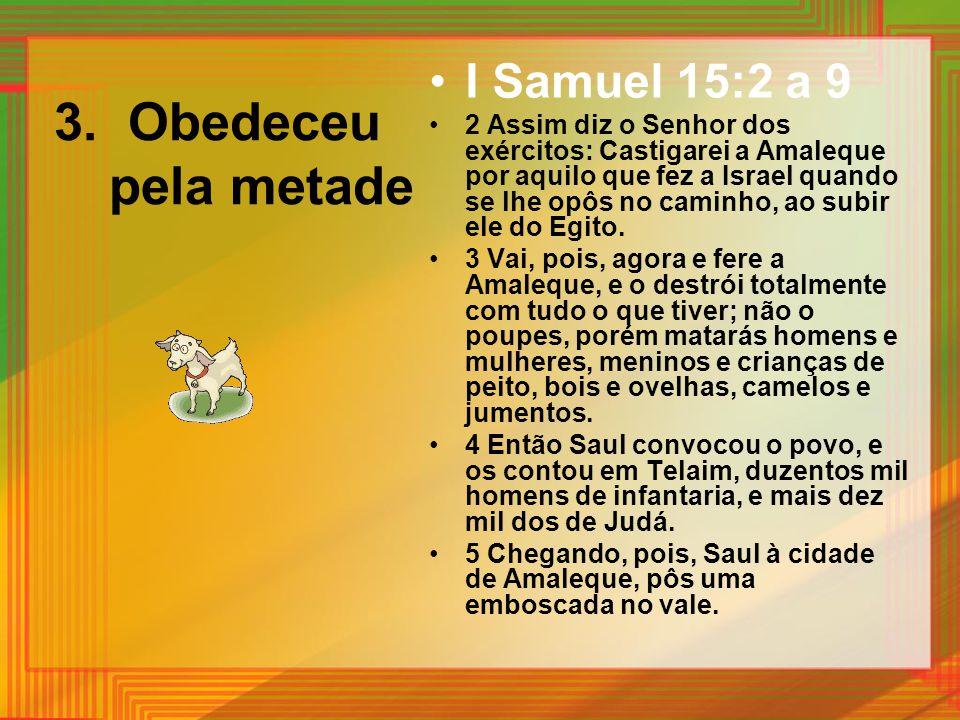 3. Obedeceu pela metade I Samuel 15:2 a 9