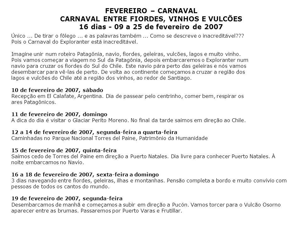 FEVEREIRO – CARNAVAL CARNAVAL ENTRE FIORDES, VINHOS E VULCÕES 16 dias - 09 a 25 de fevereiro de 2007