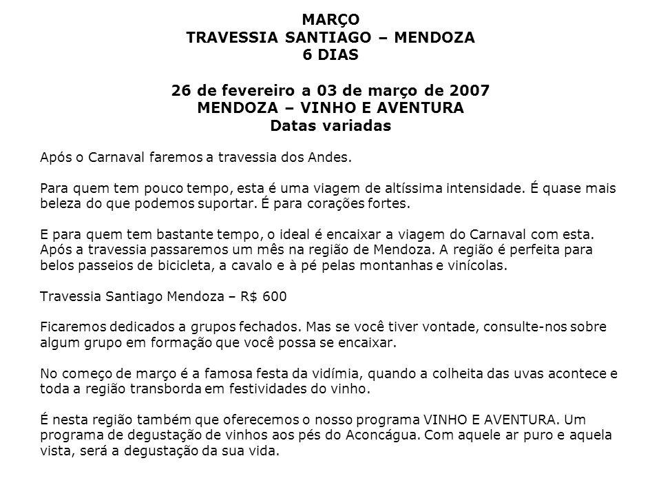 MARÇO TRAVESSIA SANTIAGO – MENDOZA 6 DIAS 26 de fevereiro a 03 de março de 2007 MENDOZA – VINHO E AVENTURA Datas variadas