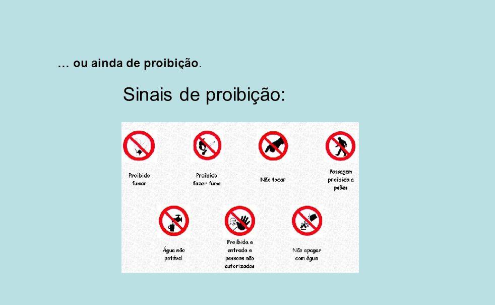 … ou ainda de proibição. Sinais de proibição: