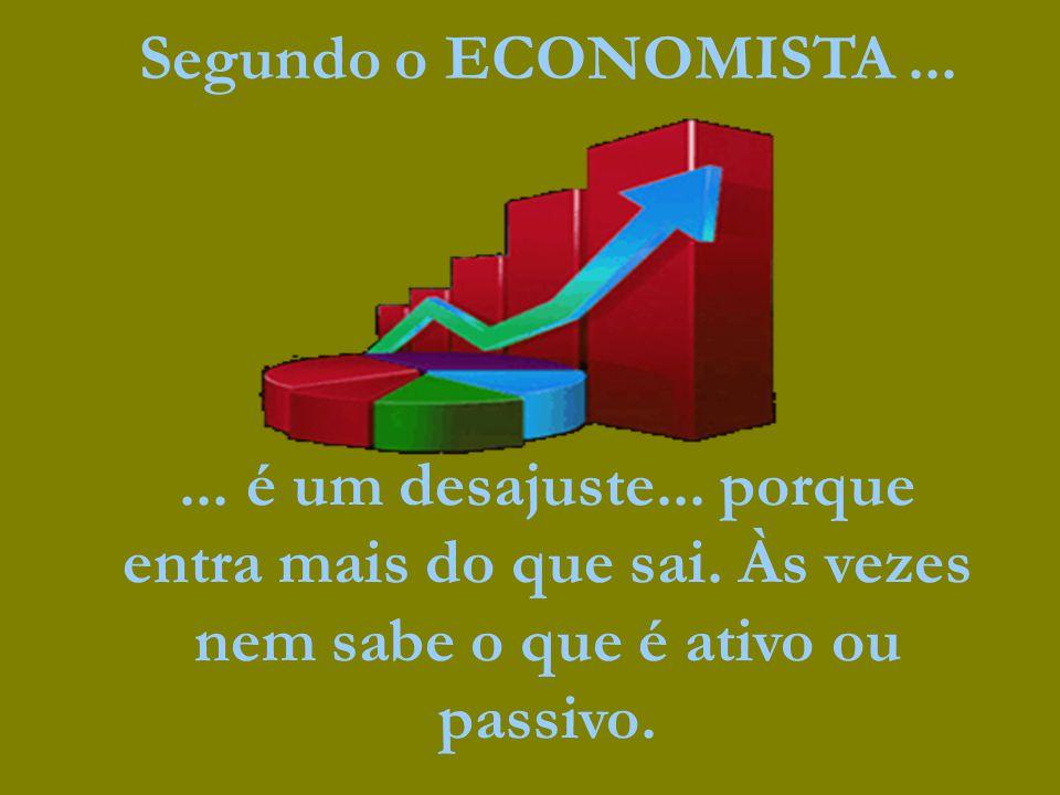 Segundo o ECONOMISTA ... ... é um desajuste... porque entra mais do que sai.