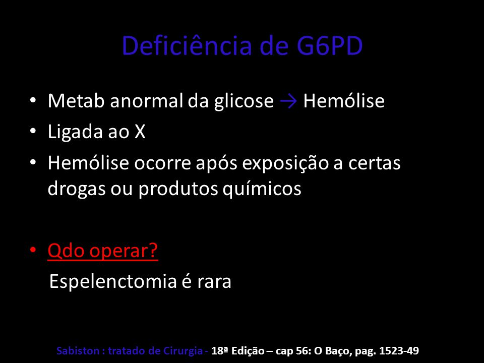 Deficiência de G6PD Metab anormal da glicose → Hemólise Ligada ao X
