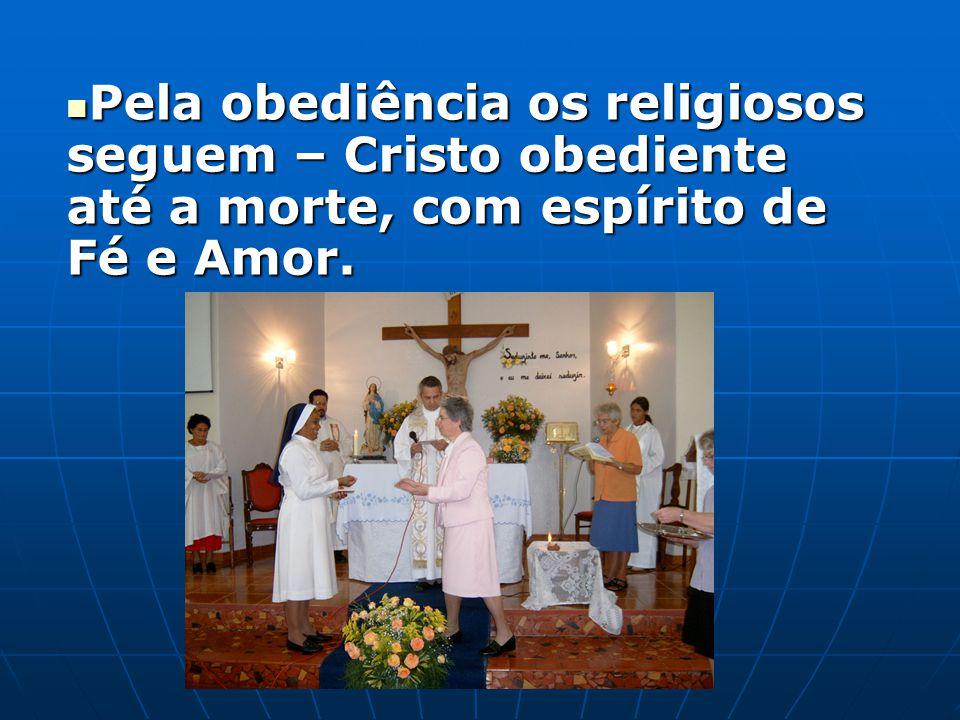 Pela obediência os religiosos seguem – Cristo obediente até a morte, com espírito de Fé e Amor.
