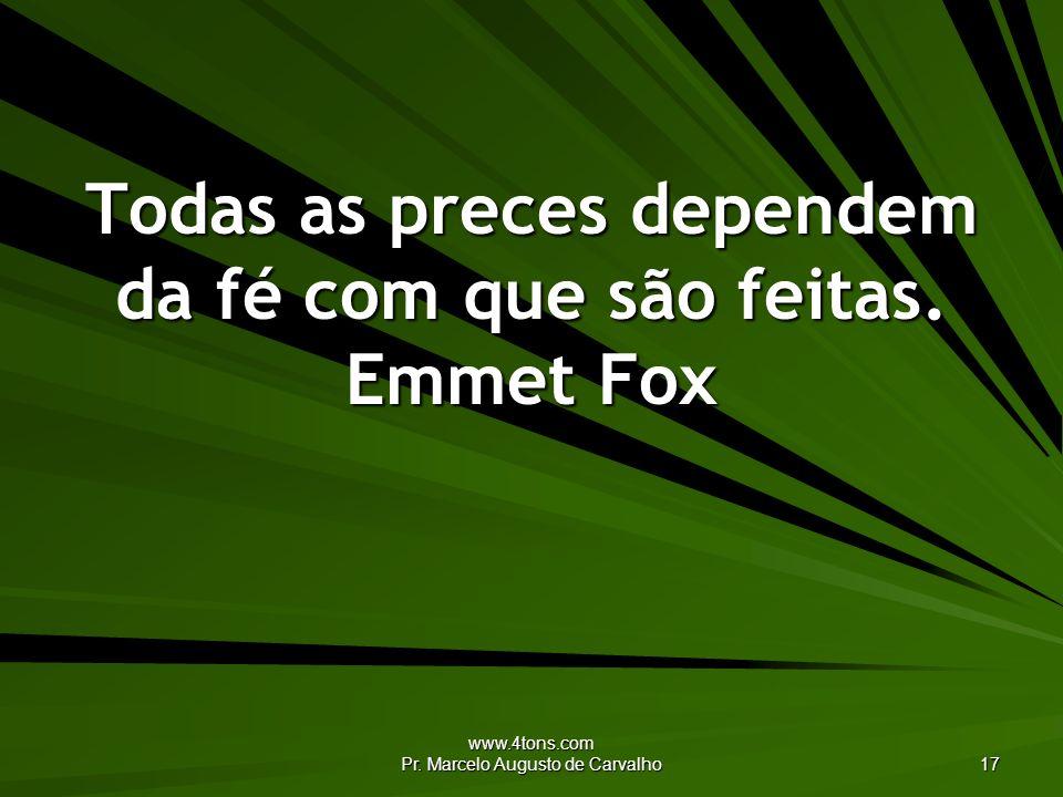 Todas as preces dependem da fé com que são feitas. Emmet Fox