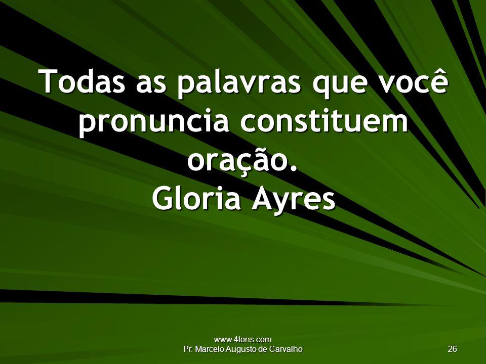Todas as palavras que você pronuncia constituem oração. Gloria Ayres