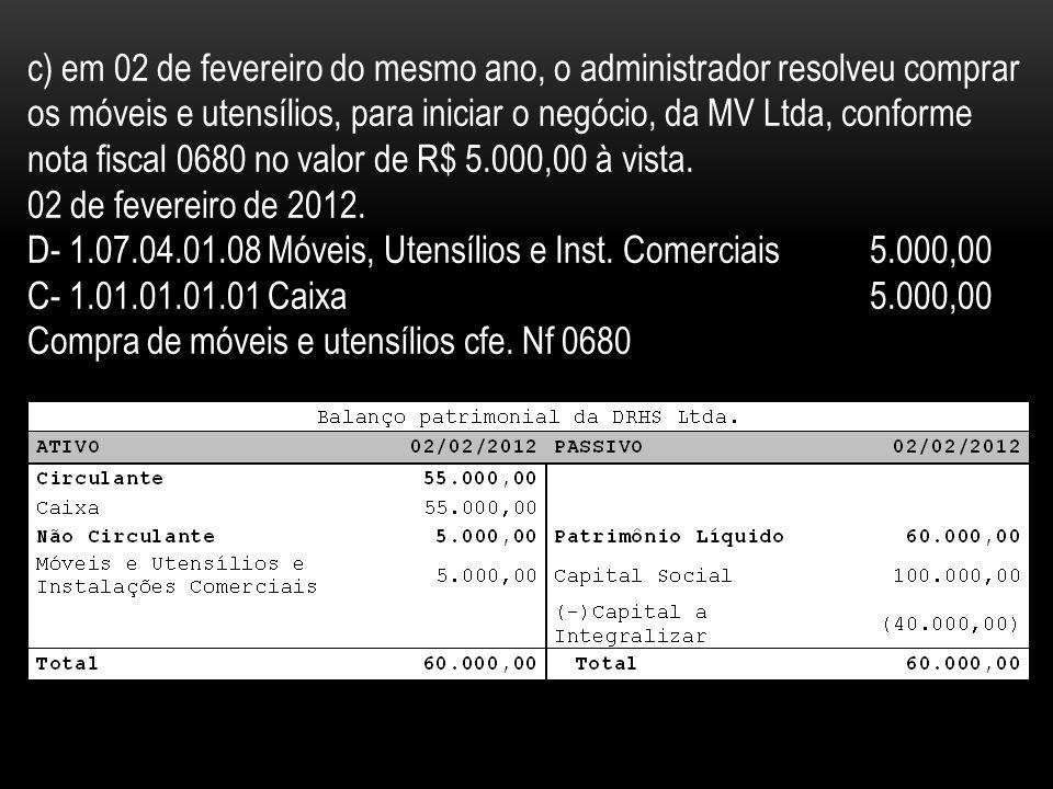 c) em 02 de fevereiro do mesmo ano, o administrador resolveu comprar os móveis e utensílios, para iniciar o negócio, da MV Ltda, conforme nota fiscal 0680 no valor de R$ 5.000,00 à vista.