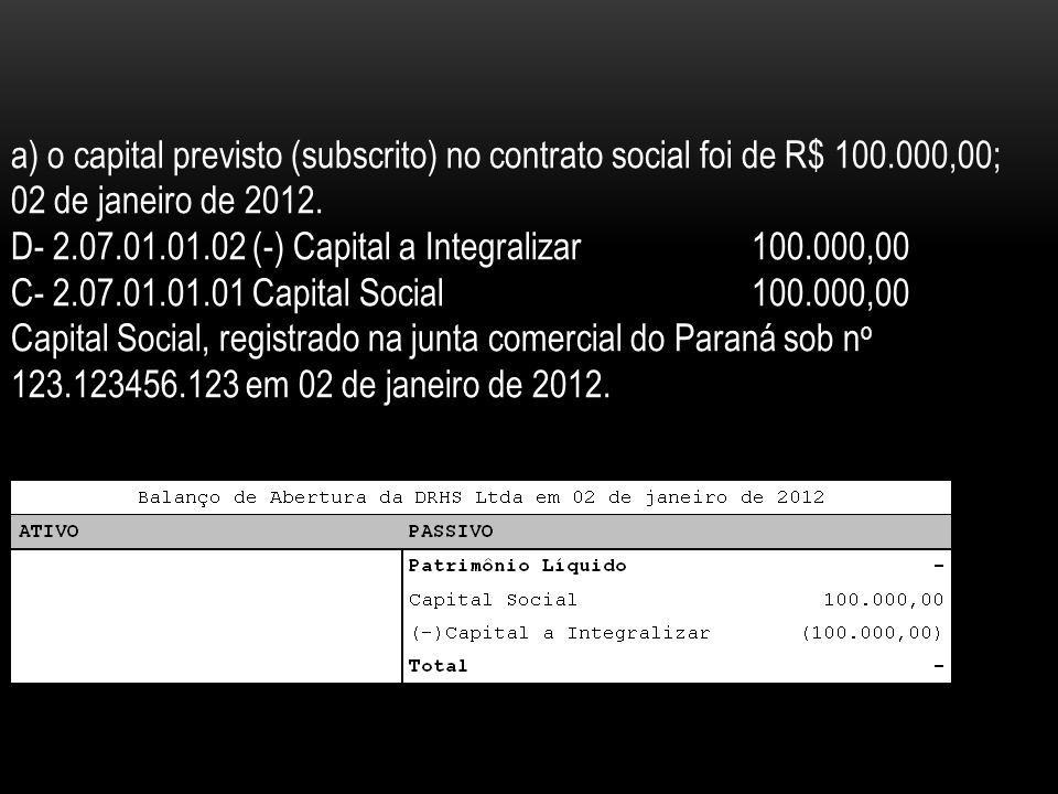 a) o capital previsto (subscrito) no contrato social foi de R$ 100