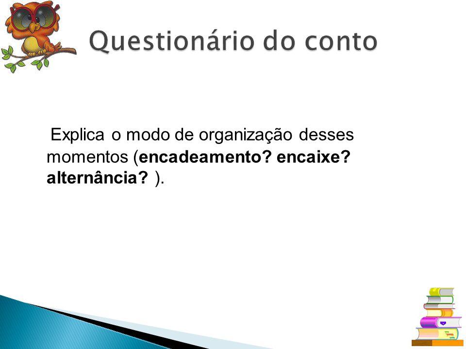 Questionário do conto Explica o modo de organização desses momentos (encadeamento.