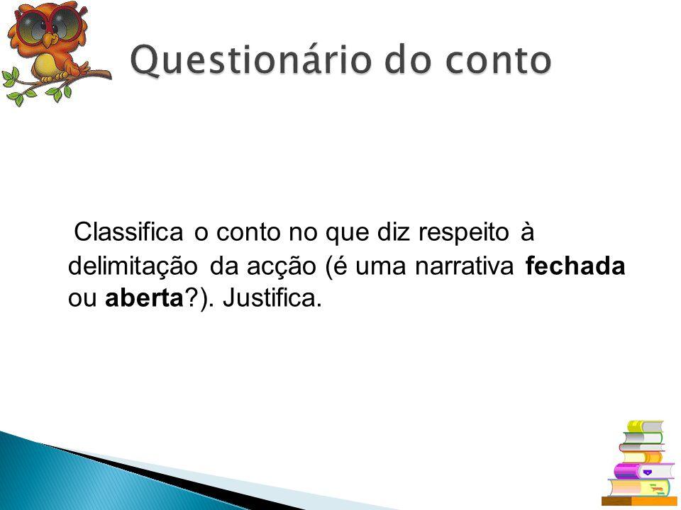 Questionário do conto Classifica o conto no que diz respeito à delimitação da acção (é uma narrativa fechada ou aberta ).
