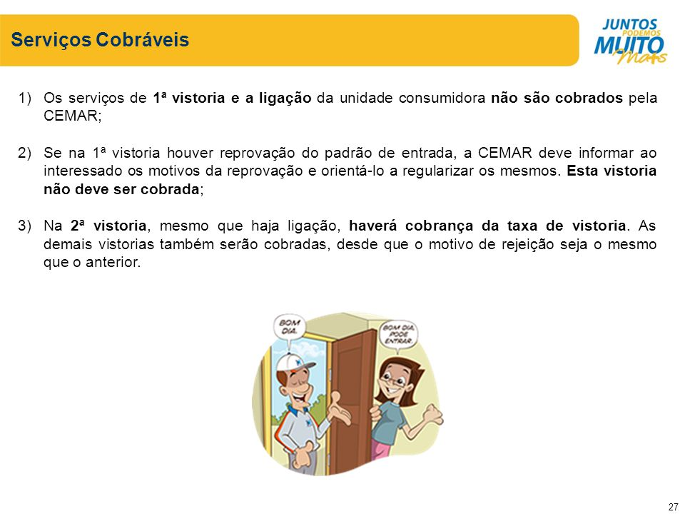 Serviços Cobráveis Os serviços de 1ª vistoria e a ligação da unidade consumidora não são cobrados pela CEMAR;