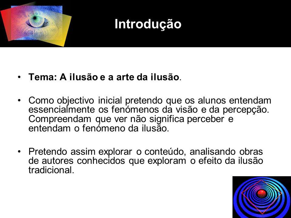 Introdução Tema: A ilusão e a arte da ilusão.