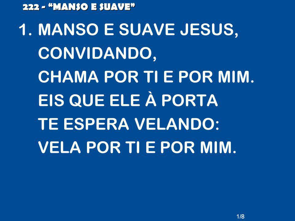 MANSO E SUAVE JESUS, CONVIDANDO, CHAMA POR TI E POR MIM.