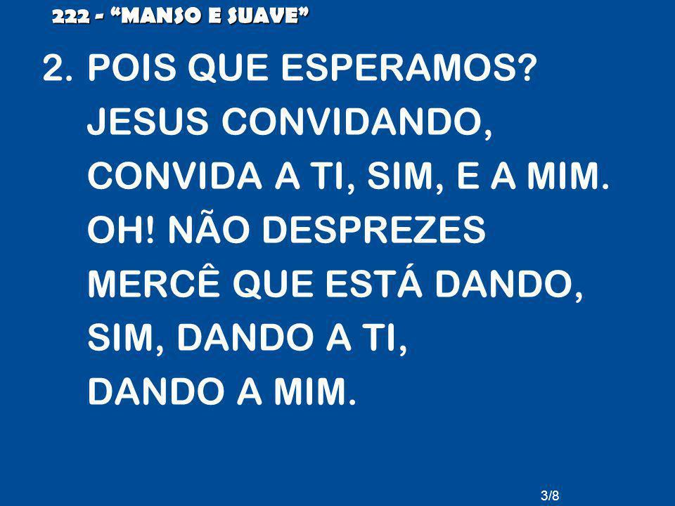 POIS QUE ESPERAMOS JESUS CONVIDANDO, CONVIDA A TI, SIM, E A MIM.
