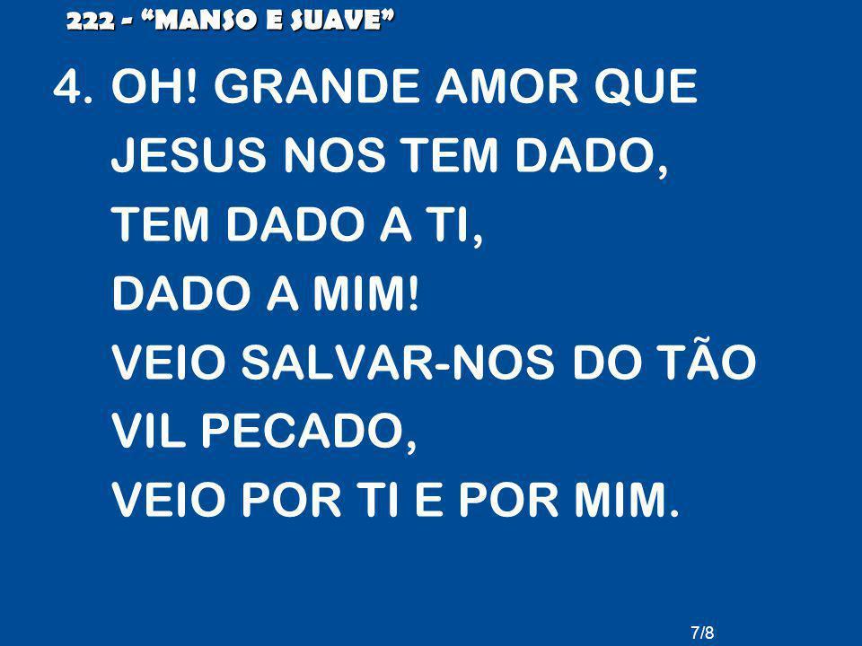 OH! GRANDE AMOR QUE JESUS NOS TEM DADO, TEM DADO A TI, DADO A MIM!