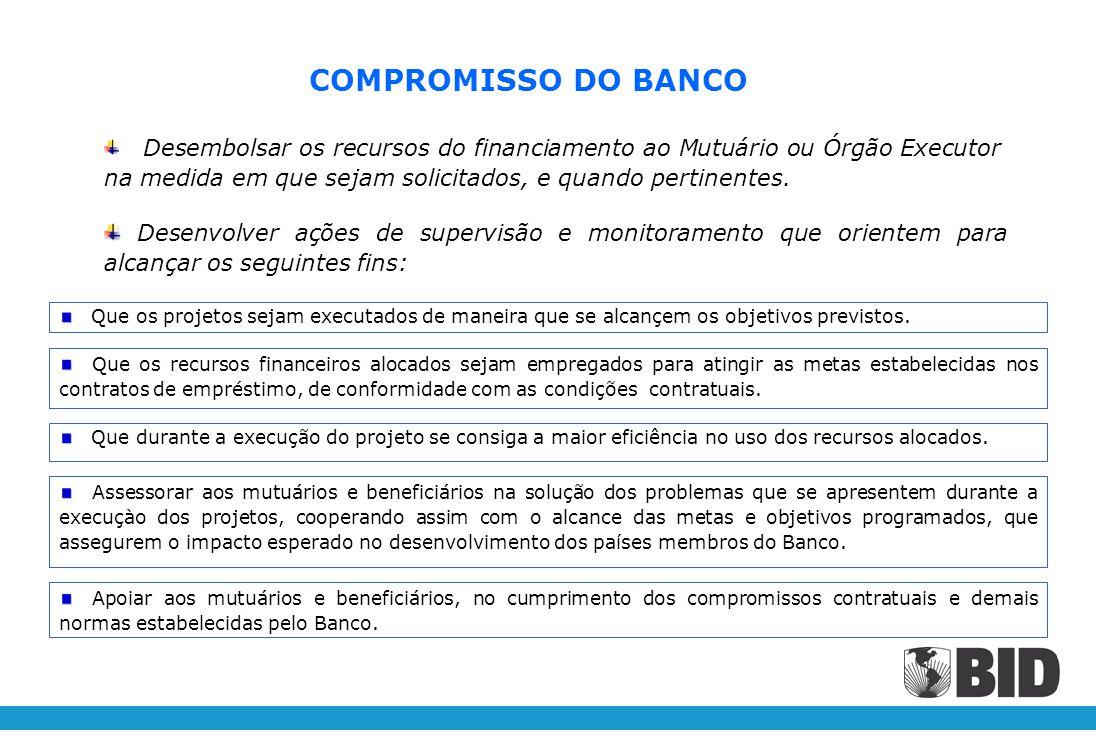COMPROMISSO DO BANCO Desembolsar os recursos do financiamento ao Mutuário ou Órgão Executor na medida em que sejam solicitados, e quando pertinentes.