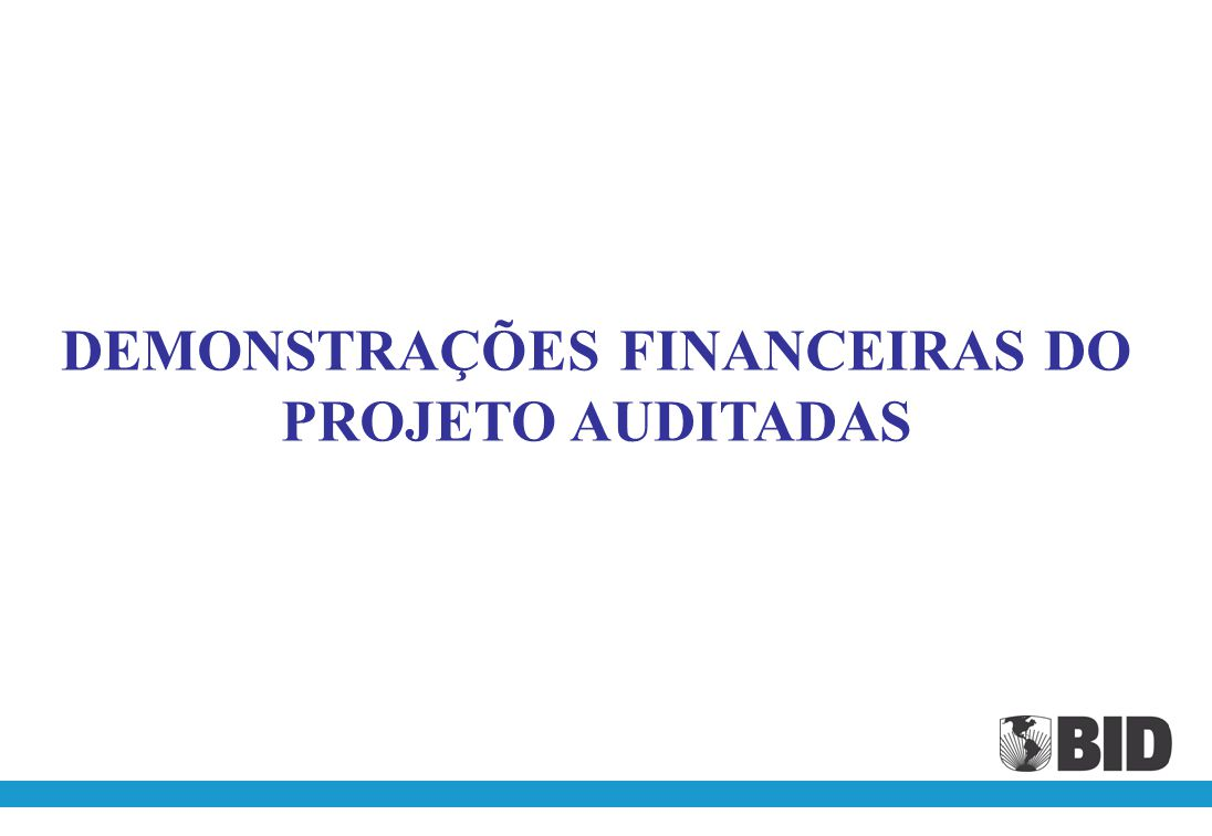 DEMONSTRAÇÕES FINANCEIRAS DO PROJETO AUDITADAS