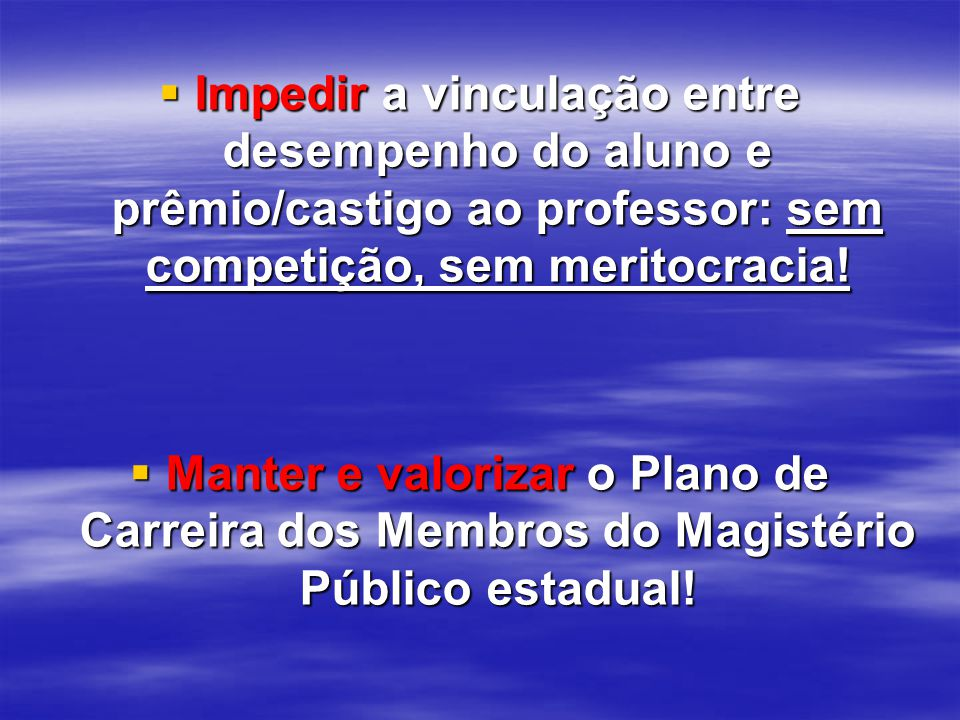 Impedir a vinculação entre desempenho do aluno e prêmio/castigo ao professor: sem competição, sem meritocracia!