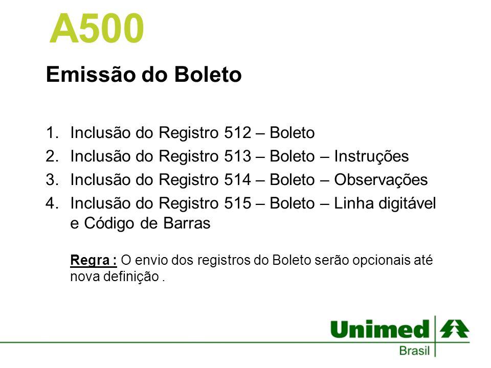 A500 Emissão do Boleto Inclusão do Registro 512 – Boleto