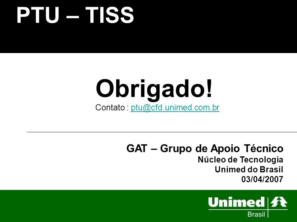 PTU – TISS Obrigado. Contato : ptu@cfd.unimed.com.br.