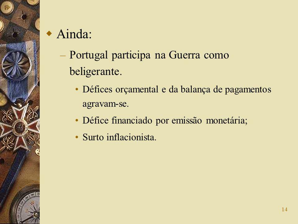 Ainda: Portugal participa na Guerra como beligerante.