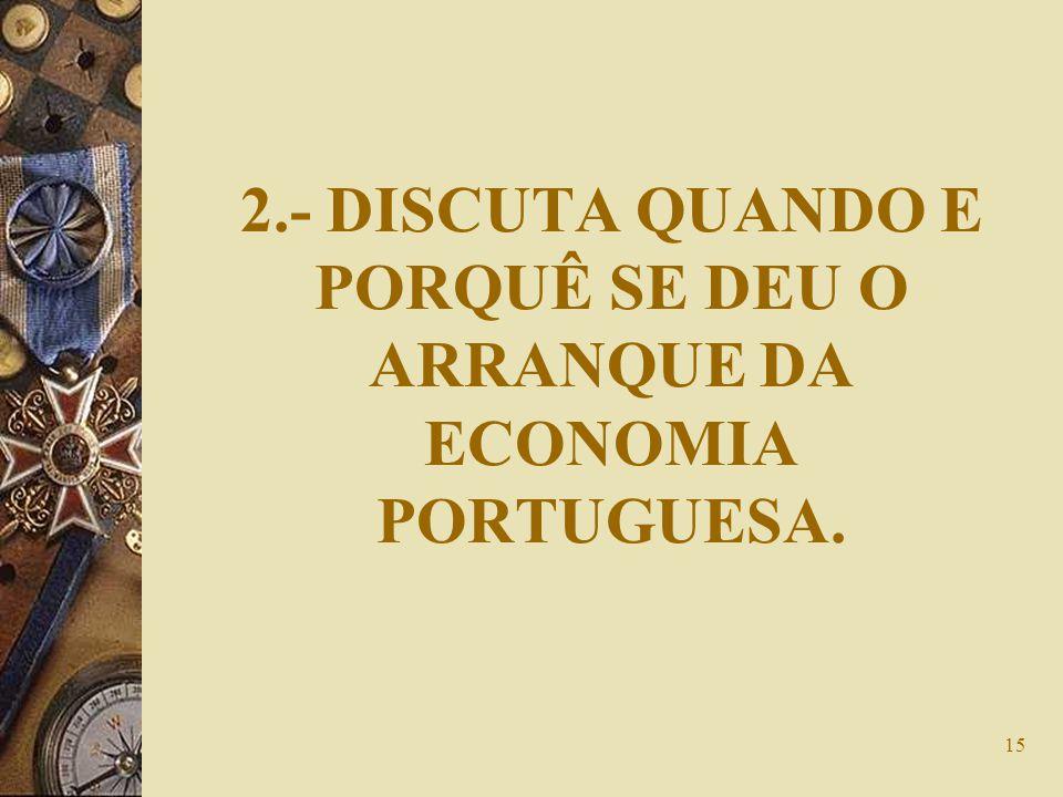 2.- DISCUTA QUANDO E PORQUÊ SE DEU O ARRANQUE DA ECONOMIA PORTUGUESA.