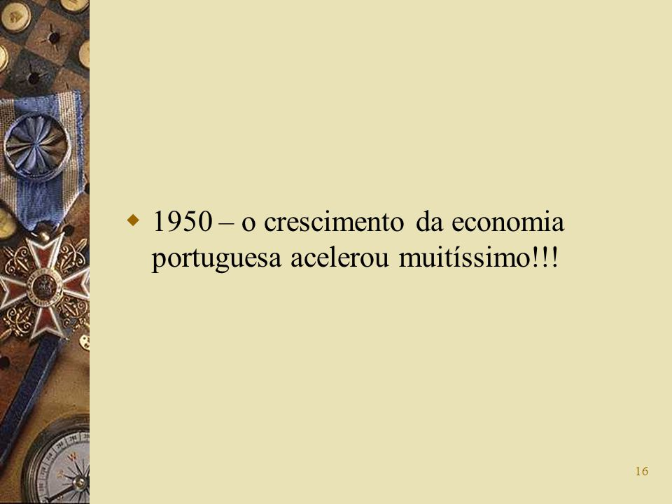 1950 – o crescimento da economia portuguesa acelerou muitíssimo!!!
