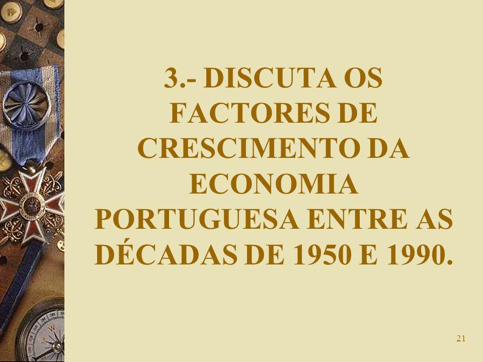 3.- DISCUTA OS FACTORES DE CRESCIMENTO DA ECONOMIA PORTUGUESA ENTRE AS DÉCADAS DE 1950 E 1990.