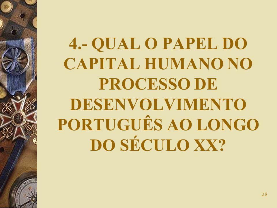 4.- QUAL O PAPEL DO CAPITAL HUMANO NO PROCESSO DE DESENVOLVIMENTO PORTUGUÊS AO LONGO DO SÉCULO XX