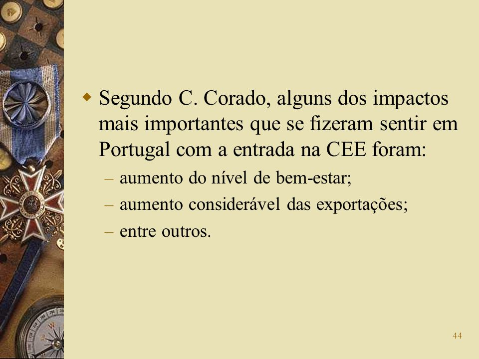 Segundo C. Corado, alguns dos impactos mais importantes que se fizeram sentir em Portugal com a entrada na CEE foram: