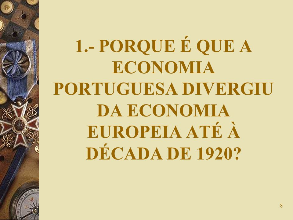 1.- PORQUE É QUE A ECONOMIA PORTUGUESA DIVERGIU DA ECONOMIA EUROPEIA ATÉ À DÉCADA DE 1920