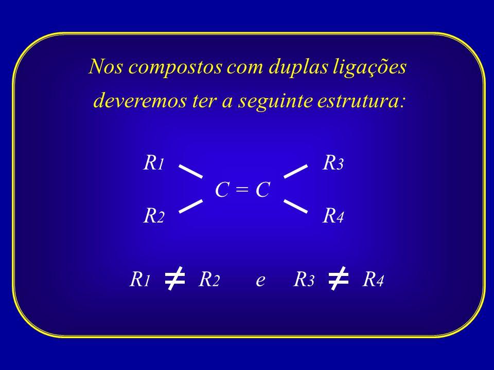 Nos compostos com duplas ligações deveremos ter a seguinte estrutura:
