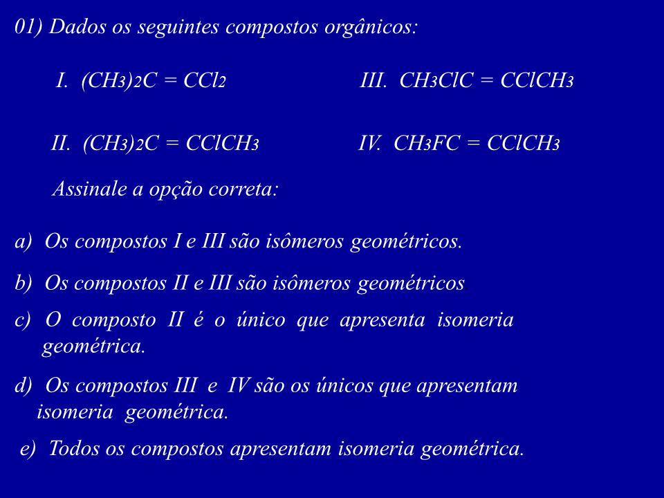 01) Dados os seguintes compostos orgânicos: