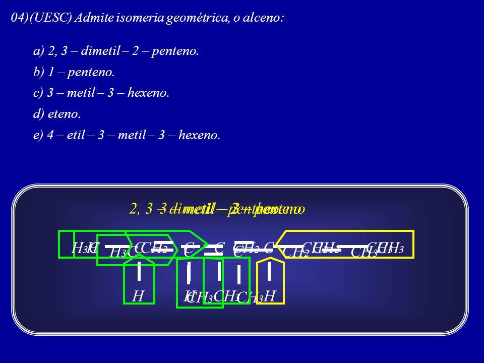 2, 3 – dimetil – 2 – penteno 3 – metil – 3 – hexeno 1 – penteno H3C H
