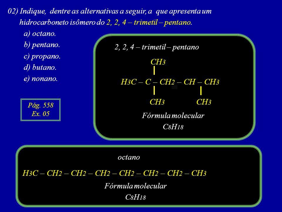 H3C – CH2 – CH2 – CH2 – CH2 – CH2 – CH2 – CH3