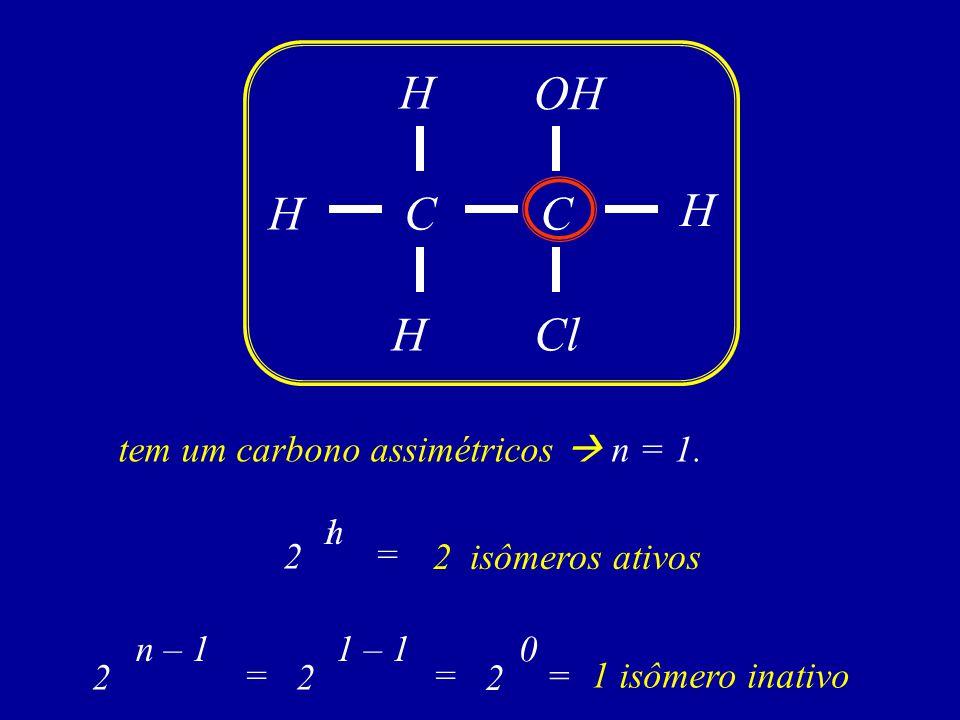 H OH H C C H H Cl tem um carbono assimétricos  n = 1. 1 n 2 =