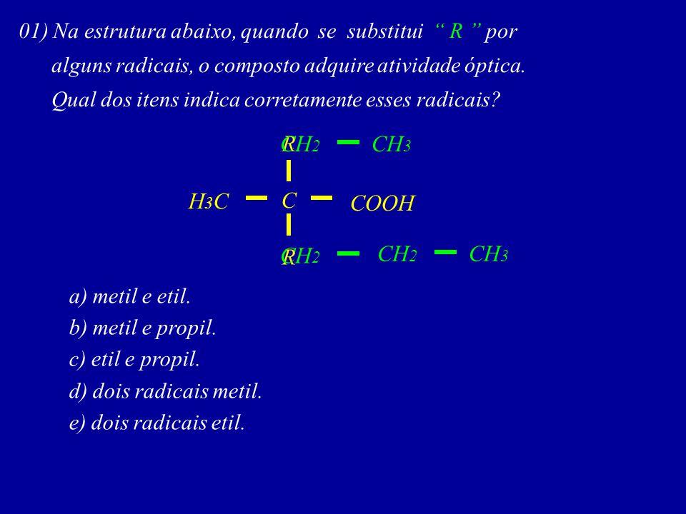 01) Na estrutura abaixo, quando se substitui R por