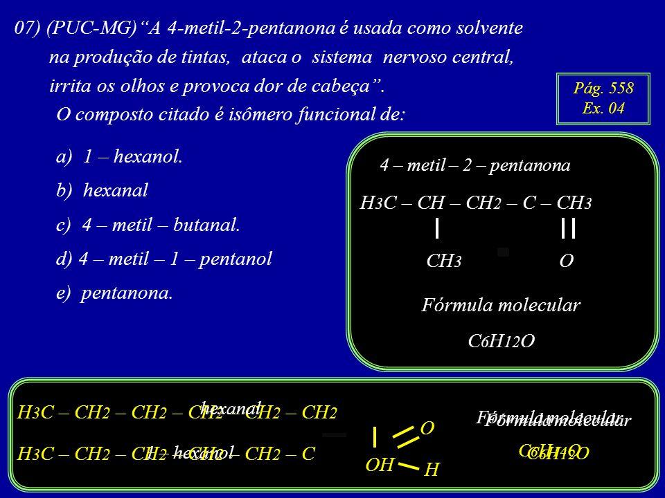 07) (PUC-MG) A 4-metil-2-pentanona é usada como solvente