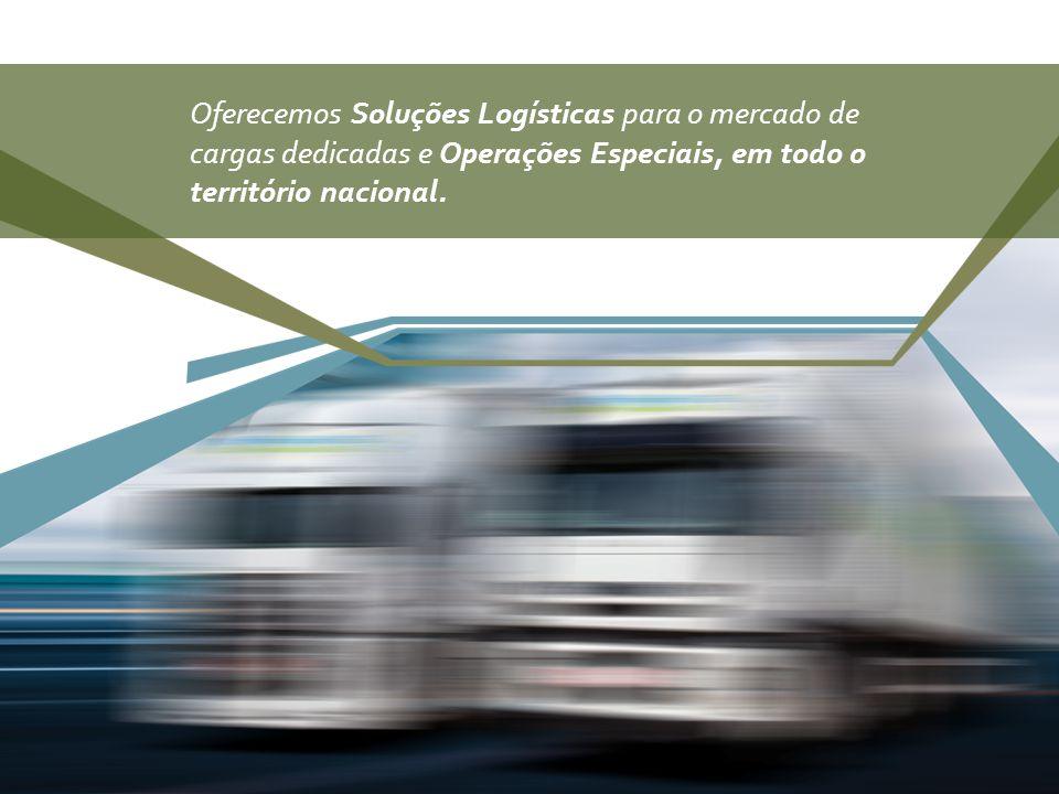 Oferecemos Soluções Logísticas para o mercado de cargas dedicadas e Operações Especiais, em todo o território nacional.