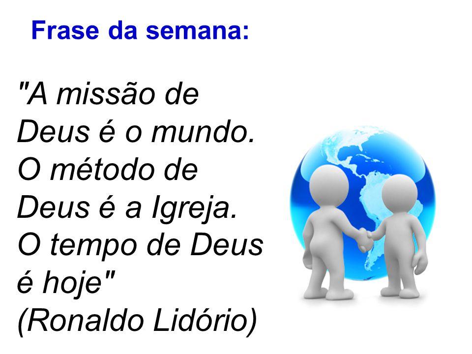 A missão de Deus é o mundo. O método de Deus é a Igreja.