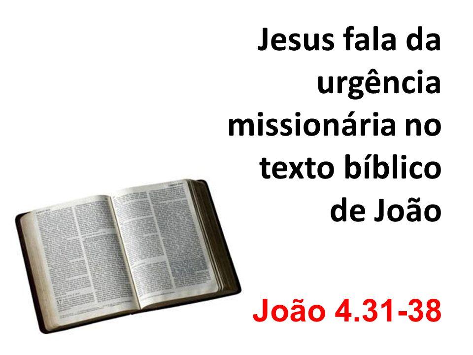 Jesus fala da urgência missionária no texto bíblico de João